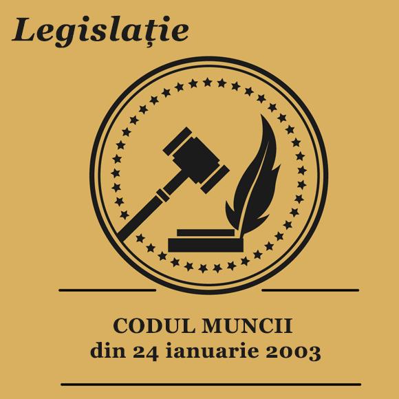 CODUL MUNCII din 24 ianuarie 2003